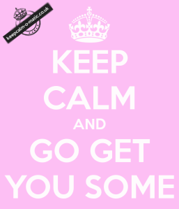 keep-calm-and-go-get-you-some-3